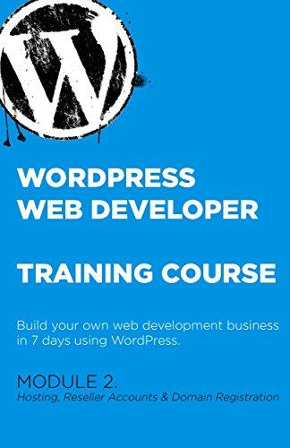 Module 2. WordPress Web Developer Training Course: Become a web developer in just 7 days (Hosting, Reseller Accounts & Domain Registration)
