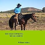 We Go North: The Old Cowboys, Volume 2 | Mr. William M Ardrey