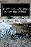 How Well Do You Know the Bible?, L. Dale Richesin, 1448690935