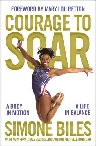 Courage to Soar: A Body in Motion, A Life in Balance by Simone Biles cover