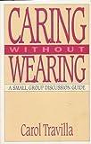 Caring Without Wearing, Carol Travilla, 0891093699