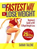 The Fastest Way to Lose Weight: Beginner's Guide to HIIT & Rapid Weight Loss – Lose Up to 25 Pounds in 3 Weeks!
