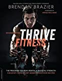 Thrive Fitness, second edition: The Program for Peak Mental and Physical Strength―Fueled by Clean, Plant-based, Whole Food Recipes