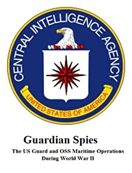 Guardian Spies: The US Guard and OSS Maritime Operations During World War II by [Bennett, Michael]