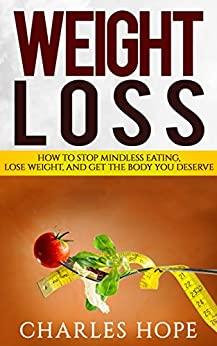 Weight Loss:: How to Stop Mindless Eating, Lose Weight, and Get the