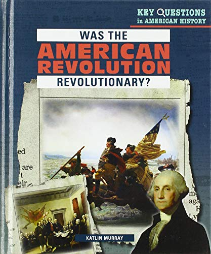 Was the American Revolution Revolutionary? (Key Questions in American History)