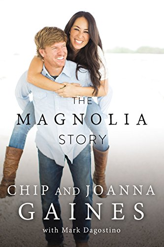 "The Magnolia Story by [""Chip Gaines"", ""Joanna Gaines"", ""Mark Dagostino""] cover"