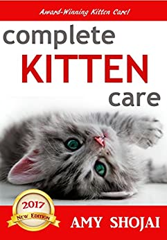 Complete Kitten Care by [Shojai, Amy]