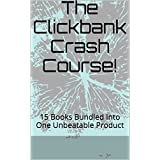 The Clickbank Crash Course!: 15 Books Bundled Into One Unbeatable Product