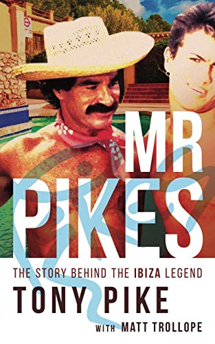 Mr Pikes: The Story Behind The Ibiza Legend Paperback – October 14, 2017
