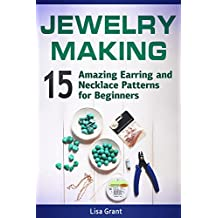 Jewelry Making: 15 Amazing Earring and Necklace Patterns for Beginners