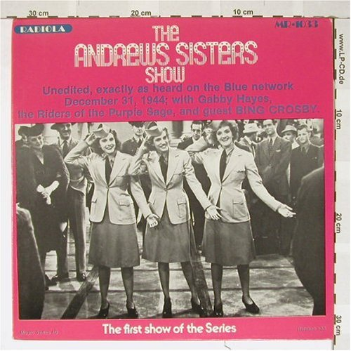 The Andrews Sisters Show ; Unedited, exactly as heard on the Blue network Dec 31 1944 w/Gabby Hayes, and Riders of the Purples Sage, and guest Bing Crosby ()