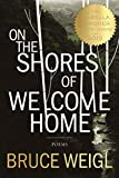 img - for On the Shores of Welcome Home (American Poets Continuum) book / textbook / text book