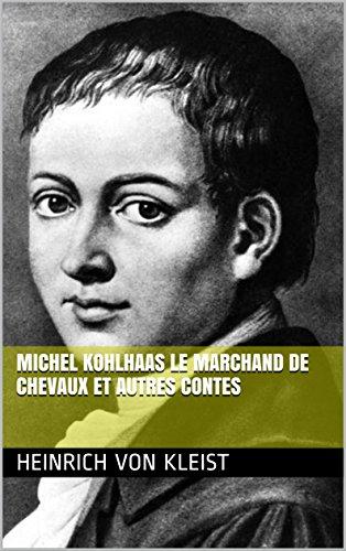 Michel Kohlhaas Le marchand de chevaux et autres contes