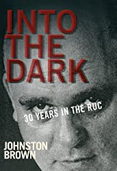 Into the Dark: 30 Years in the Royal Ulster Constabulary during the Troubles