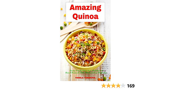 Amazing Quinoa: Family-Friendly Salad, Soup, Breakfast and Dessert Recipes for Better Health and Easy Weight Loss: Gluten-free Cookbook (Healthy Cooking and Living 1)