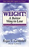 Weight! A Better Way to Lose, Roger Campbell, 082542349X
