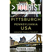 Greater Than a Tourist – Pittsburgh Pennsylvania USA: 50 Travel Tips from a Local