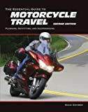 The Essential Guide to Motorcycle Travel, 2nd Edition: Planning, Outfitting, and Accessorizing