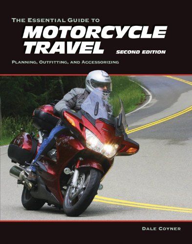The Essential Guide to Motorcycle Travel, 2nd Edition: Planning, Outfitting, and Accessorizing (Essential Guide Series)