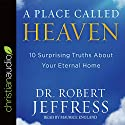 A Place Called Heaven: 10 Surprising Truths About Your Eternal Home Audiobook by Robert Jeffress Narrated by Maurice England