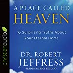 A Place Called Heaven: 10 Surprising Truths About Your Eternal Home | Dr. Robert Jeffress