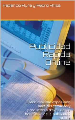 Publicidad Rapida Online: Obten maxima exposicion para tus servicios y productos a traves de los beneficios de la publicidad online (Spanish Edition)