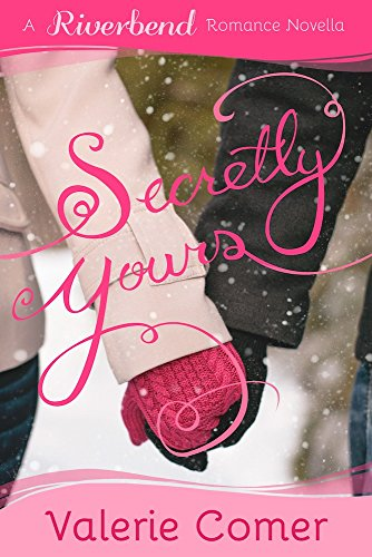 Secretly Yours: A Christian Romance (Riverbend Romance Book 1) by [Comer, Valerie]