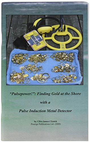 """Pulsepower!"": Finding Gold at the Shore with a Pulse Induction Metal Detector book by Clive Clynick"