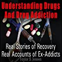 Understanding Drugs and Drug Addiction: Treatment to Recovery and Real Accounts of Ex-Addicts, Volume 1 Audiobook by Taylor S. Jensen Narrated by Claton Butcher