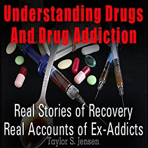 Understanding Drugs and Drug Addiction: Treatment to Recovery and Real Accounts of Ex-Addicts, Volume 1 Audiobook