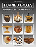 Turned Boxes: 40 Inspiring Boxes by Expert Makers