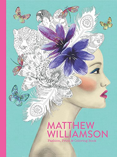 Matthew Williamson: Fashion, Print & Coloring - Williamson Matthew
