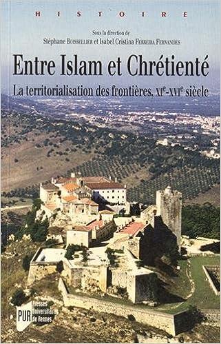 Livre Entre Islam et Chrétienté : La territorialisation des frontières, XIe-XVIe siècles epub, pdf