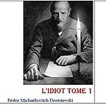 L'Idiot 1 | Fédor Michaëlovitch Dostoïevski