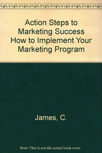 Action Steps to Marketing Success How to Implement Your Marketing Program