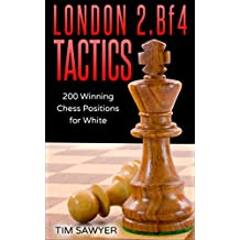 London 2.Bf4 Tactics: 200 Winning Chess Positions for White (Chess Tactics for White Book 1)