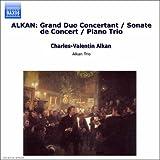 Alkan: Grand Duo Concertant / Sonate De Concert / Piano Trio