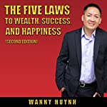 The Five Laws to Wealth, Success, and Happiness | Wanny Huynh