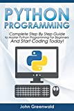 img - for Python Programming: The Complete Step By Step Guide to Master Python Programming and Start Coding Today! (Computer Programming Book 4) book / textbook / text book