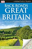 Back Roads Great Britain (EYEWITNESS TRAVEL BACK ROADS)