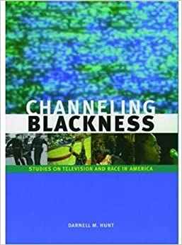 Book Channeling Blackness: Studies on Television and Race in America (Media and African Americans)
