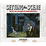 Setting the Scene: The Art & Evolution of Animation Layout ~ Fraser MacLean