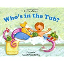Who's In the Tub? ,by Jones, Sylvie ( 2007 ) Hardcover