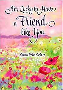 Best Thing In Life Is A Friend By Susan Polis Schutz