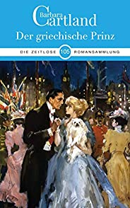 105. Der griechische Prinz (Die zeitlose Romansammlung von Barbara Cartland) (German Edition)