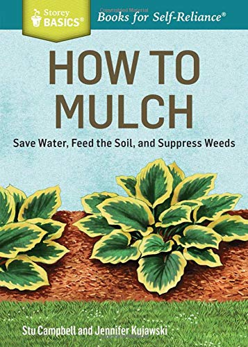 How to Mulch: Save Water, Feed the Soil, and Suppress Weeds. A Storey BASICSTitle