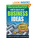 How To Create New Business Ideas (8th Edition): A simple step by step guide to creating new business ideas based on what you love