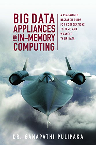Big Data Appliances for In-Memory Computing: A Real-World Research Guide for Corporations to Tame and Wrangle Their Data