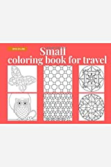 Small adult coloring book for travel: Small coloring book for adults relaxation, pocket sized adult coloring book, small adult coloring book pocket ... travel size coloring book for adults. Mini Paperback